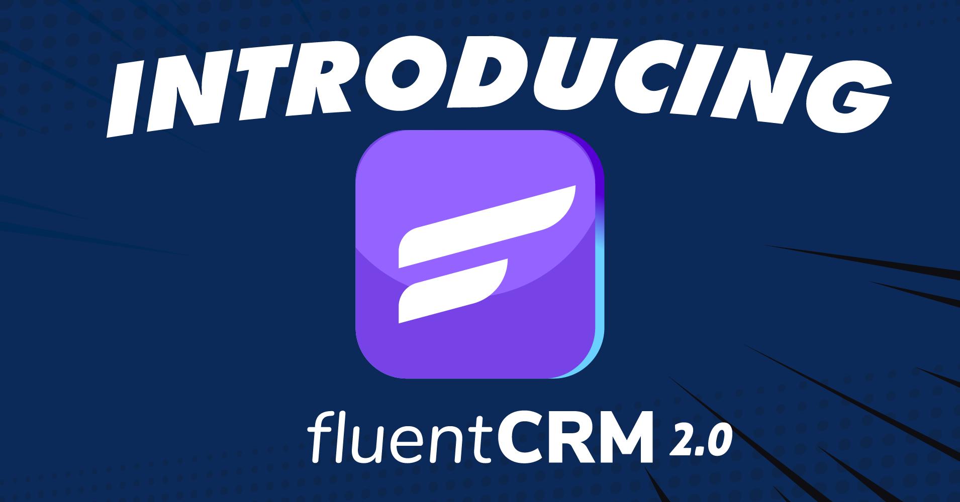 Introducing FluentCRM 2.0 – The New Era of Marketing Automation in WordPress